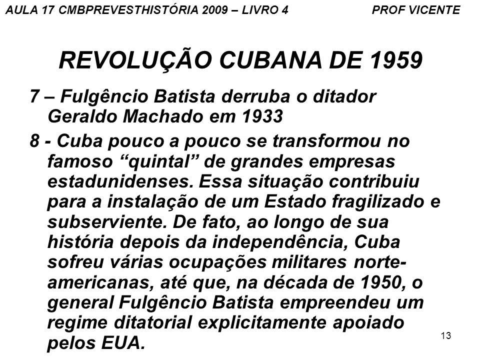 13 REVOLUÇÃO CUBANA DE 1959 7 – Fulgêncio Batista derruba o ditador Geraldo Machado em 1933 8 - Cuba pouco a pouco se transformou no famoso quintal de grandes empresas estadunidenses.