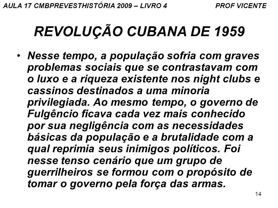 14 REVOLUÇÃO CUBANA DE 1959 Nesse tempo, a população sofria com graves problemas sociais que se contrastavam com o luxo e a riqueza existente nos night clubs e cassinos destinados a uma minoria privilegiada.