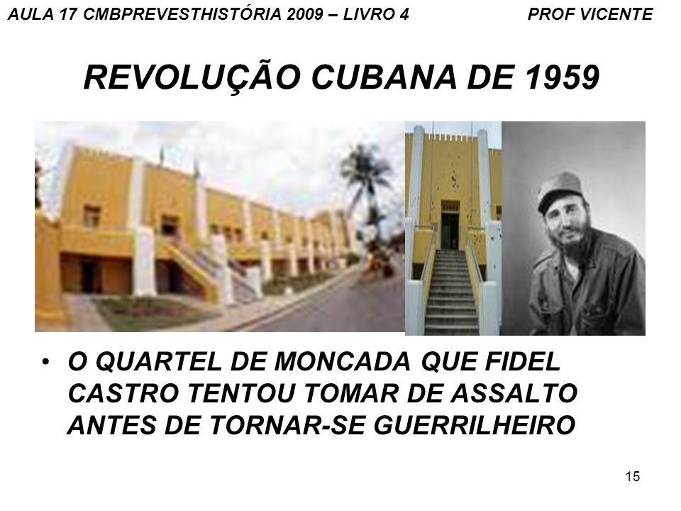 15 REVOLUÇÃO CUBANA DE 1959 O QUARTEL DE MONCADA QUE FIDEL CASTRO TENTOU TOMAR DE ASSALTO ANTES DE TORNAR-SE GUERRILHEIRO AULA 17 CMBPREVESTHISTÓRIA 2009 – LIVRO 4 PROF VICENTE