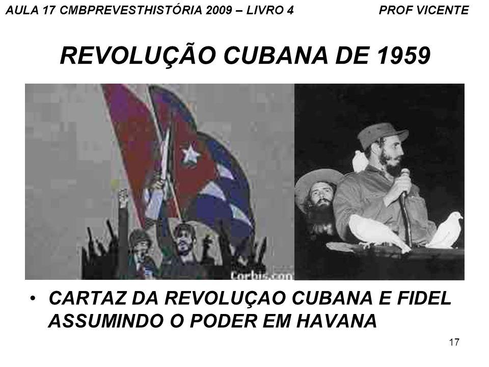 17 REVOLUÇÃO CUBANA DE 1959 CARTAZ DA REVOLUÇAO CUBANA E FIDEL ASSUMINDO O PODER EM HAVANA AULA 17 CMBPREVESTHISTÓRIA 2009 – LIVRO 4 PROF VICENTE