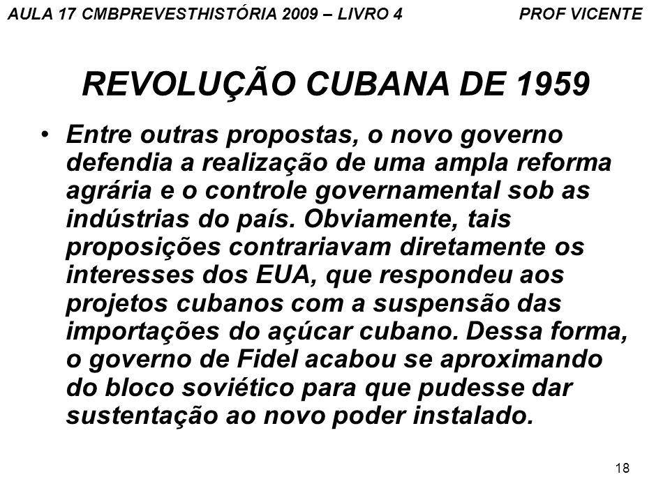 18 REVOLUÇÃO CUBANA DE 1959 Entre outras propostas, o novo governo defendia a realização de uma ampla reforma agrária e o controle governamental sob as indústrias do país.