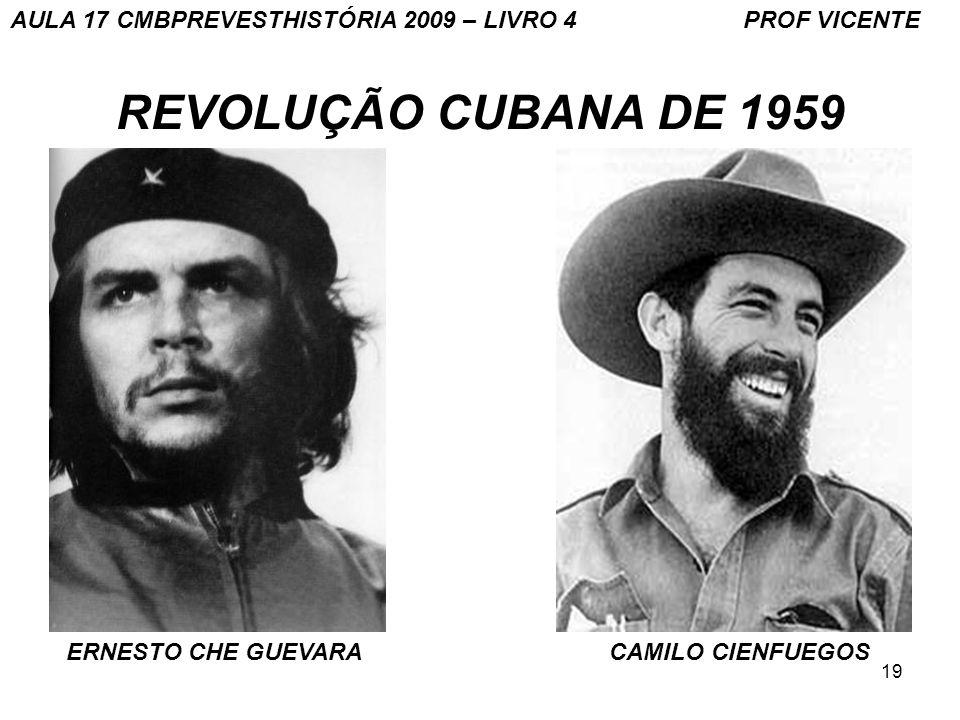 19 REVOLUÇÃO CUBANA DE 1959 ERNESTO CHE GUEVARA CAMILO CIENFUEGOS AULA 17 CMBPREVESTHISTÓRIA 2009 – LIVRO 4 PROF VICENTE