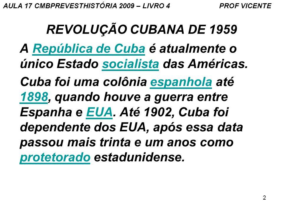 2 REVOLUÇÃO CUBANA DE 1959 A República de Cuba é atualmente o único Estado socialista das Américas.República de Cubasocialista Cuba foi uma colônia espanhola até 1898, quando houve a guerra entre Espanha e EUA.