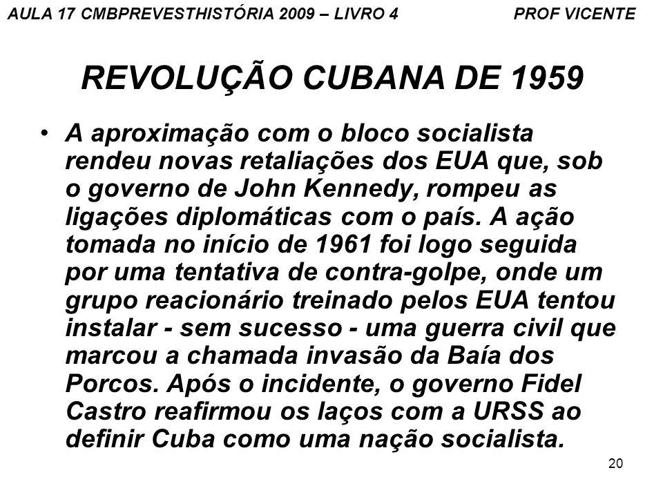 20 REVOLUÇÃO CUBANA DE 1959 A aproximação com o bloco socialista rendeu novas retaliações dos EUA que, sob o governo de John Kennedy, rompeu as ligações diplomáticas com o país.