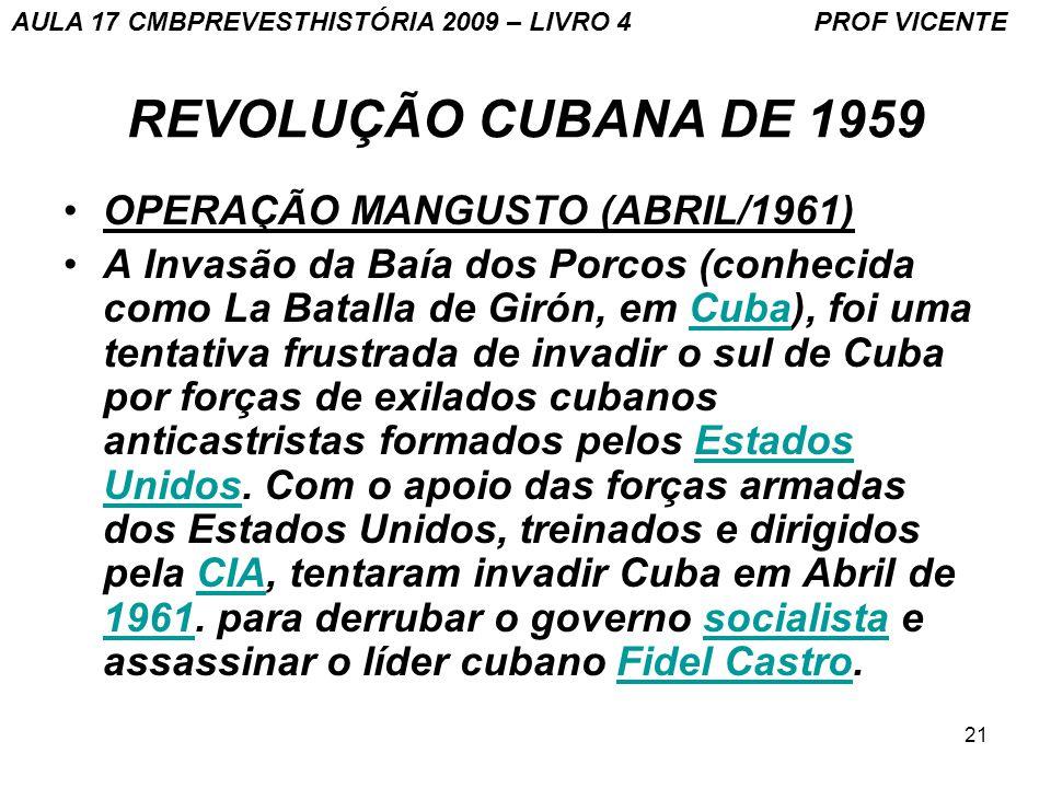 21 REVOLUÇÃO CUBANA DE 1959 OPERAÇÃO MANGUSTO (ABRIL/1961) A Invasão da Baía dos Porcos (conhecida como La Batalla de Girón, em Cuba), foi uma tentativa frustrada de invadir o sul de Cuba por forças de exilados cubanos anticastristas formados pelos Estados Unidos.