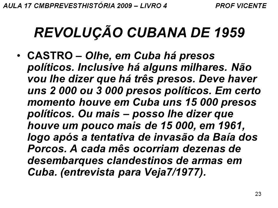 23 REVOLUÇÃO CUBANA DE 1959 CASTRO – Olhe, em Cuba há presos políticos.