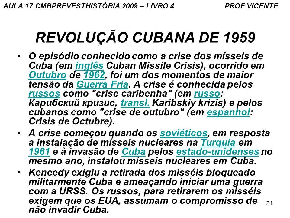 24 REVOLUÇÃO CUBANA DE 1959 O episódio conhecido como a crise dos mísseis de Cuba (em inglês Cuban Missile Crisis), ocorrido em Outubro de 1962, foi um dos momentos de maior tensão da Guerra Fria.