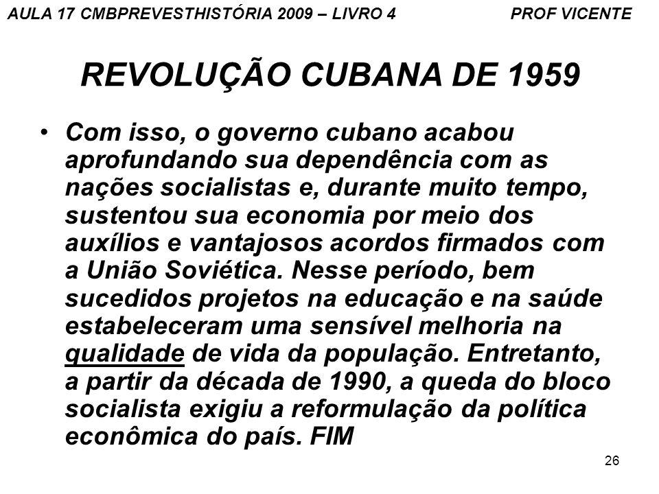 26 REVOLUÇÃO CUBANA DE 1959 Com isso, o governo cubano acabou aprofundando sua dependência com as nações socialistas e, durante muito tempo, sustentou sua economia por meio dos auxílios e vantajosos acordos firmados com a União Soviética.