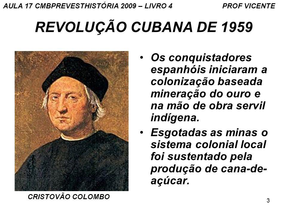 3 REVOLUÇÃO CUBANA DE 1959 Os conquistadores espanhóis iniciaram a colonização baseada mineração do ouro e na mão de obra servil indígena.