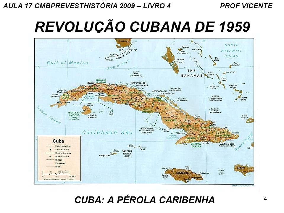 4 REVOLUÇÃO CUBANA DE 1959 CUBA: A PÉROLA CARIBENHA AULA 17 CMBPREVESTHISTÓRIA 2009 – LIVRO 4 PROF VICENTE