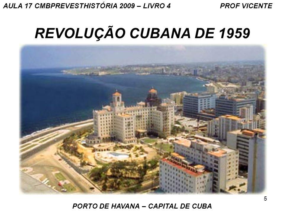 5 REVOLUÇÃO CUBANA DE 1959 PORTO DE HAVANA – CAPITAL DE CUBA AULA 17 CMBPREVESTHISTÓRIA 2009 – LIVRO 4 PROF VICENTE