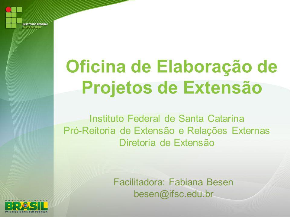 Oficina de Elaboração de Projetos de Extensão Instituto Federal de Santa Catarina Pró-Reitoria de Extensão e Relações Externas Diretoria de Extensão F