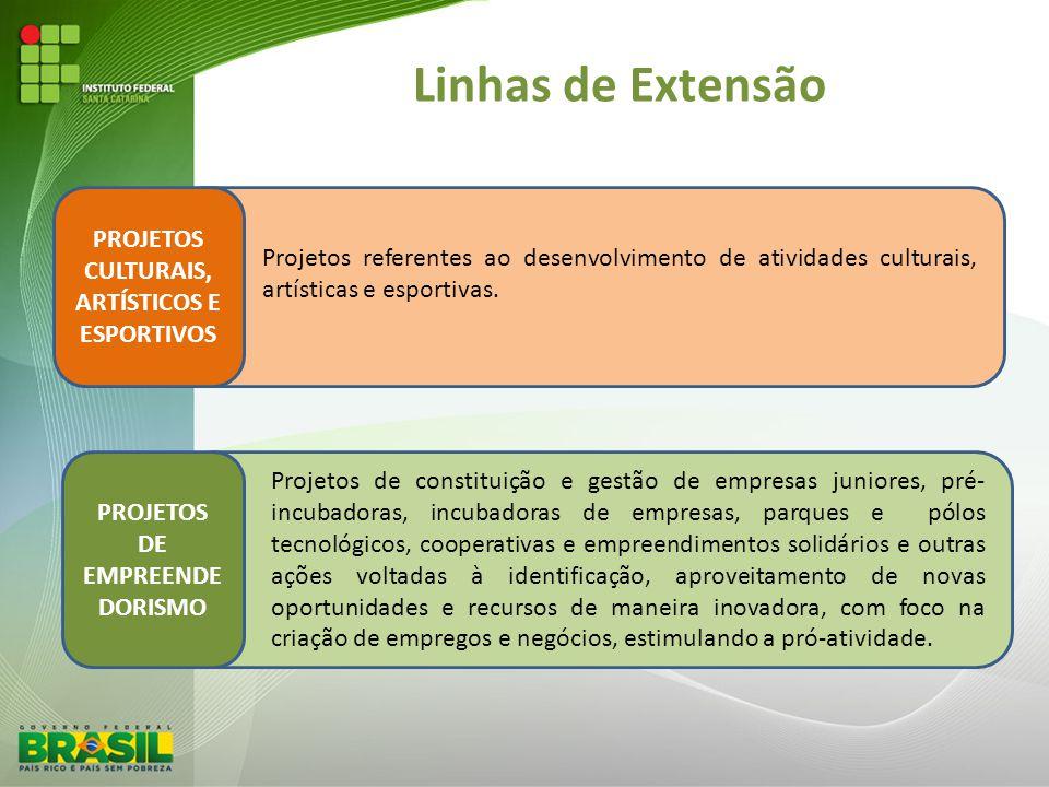 Linhas de Extensão PROJETOS CULTURAIS, ARTÍSTICOS E ESPORTIVOS Projetos referentes ao desenvolvimento de atividades culturais, artísticas e esportivas