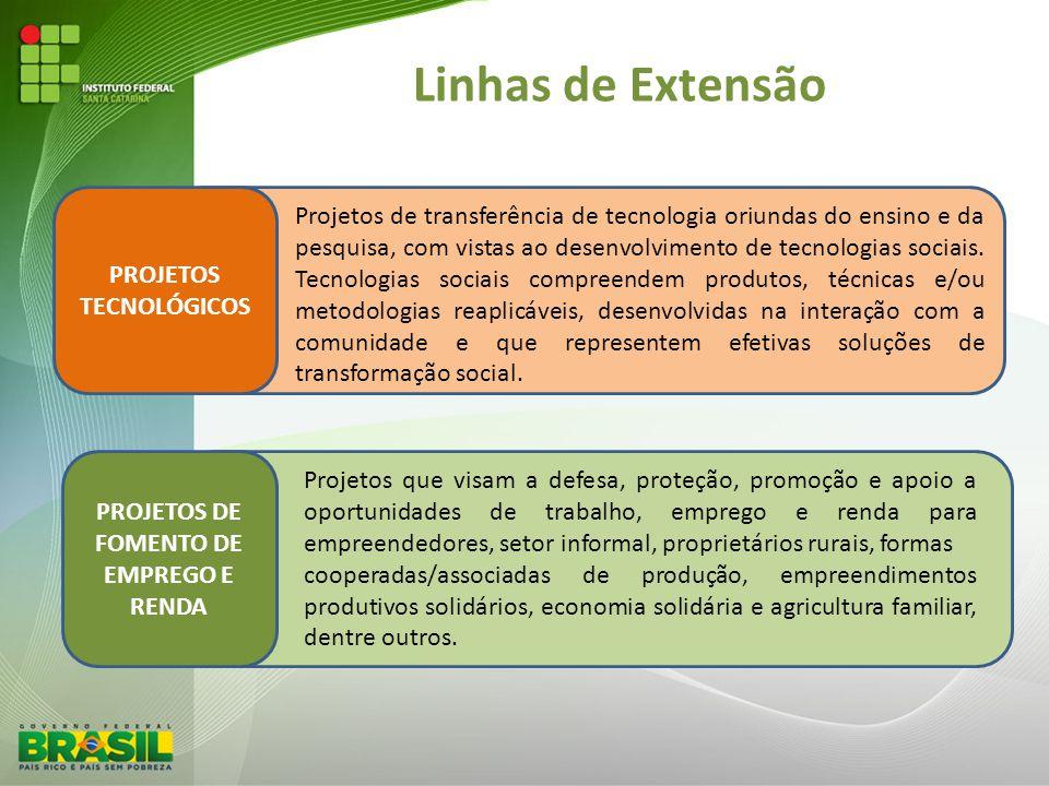Linhas de Extensão PROJETOS TECNOLÓGICOS Projetos de transferência de tecnologia oriundas do ensino e da pesquisa, com vistas ao desenvolvimento de te