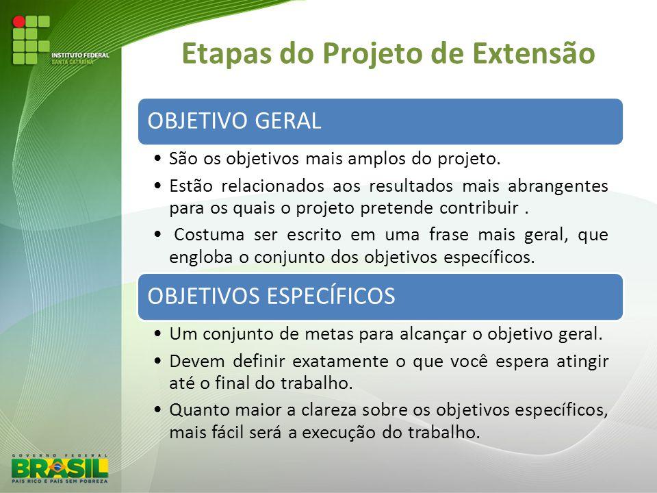 Etapas do Projeto de Extensão OBJETIVO GERAL São os objetivos mais amplos do projeto. Estão relacionados aos resultados mais abrangentes para os quais