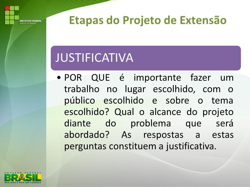 Etapas do Projeto de Extensão JUSTIFICATIVA POR QUE é importante fazer um trabalho no lugar escolhido, com o público escolhido e sobre o tema escolhid