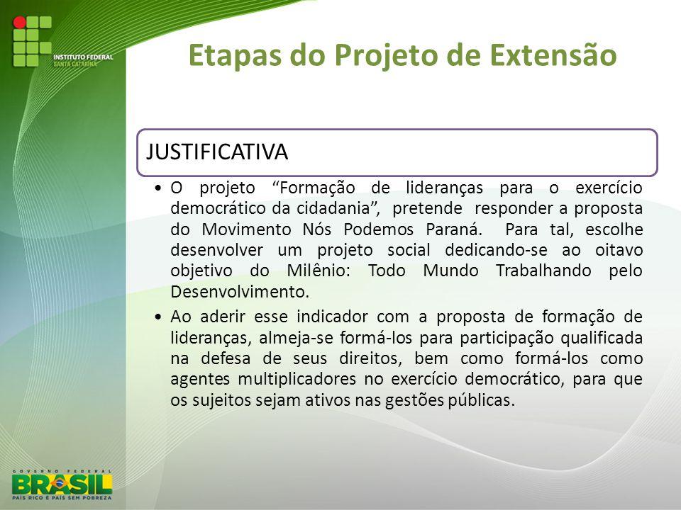 Etapas do Projeto de Extensão JUSTIFICATIVA O projeto Formação de lideranças para o exercício democrático da cidadania, pretende responder a proposta