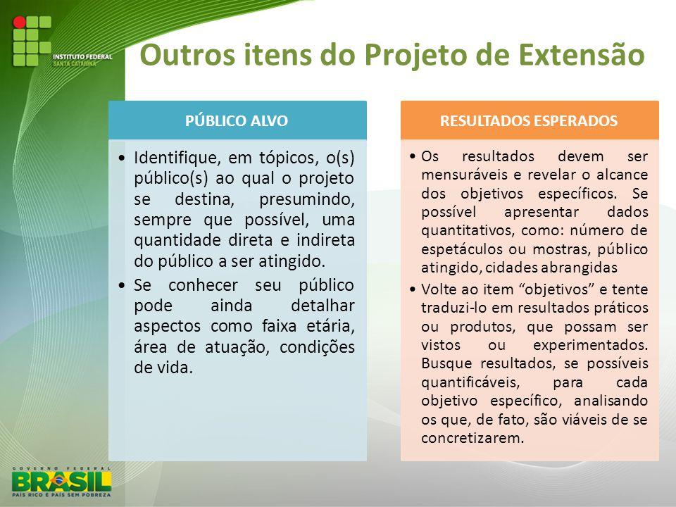 Outros itens do Projeto de Extensão PÚBLICO ALVO Identifique, em tópicos, o(s) público(s) ao qual o projeto se destina, presumindo, sempre que possíve