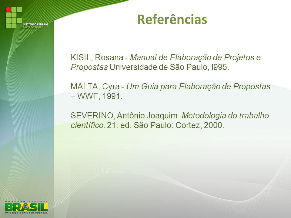 Referências KISIL, Rosana - Manual de Elaboração de Projetos e Propostas Universidade de São Paulo, l995. MALTA, Cyra - Um Guia para Elaboração de Pro