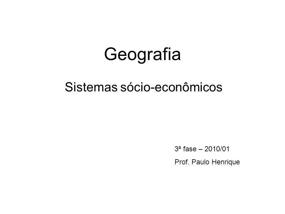 Geografia Sistemas sócio-econômicos 3ª fase – 2010/01 Prof. Paulo Henrique