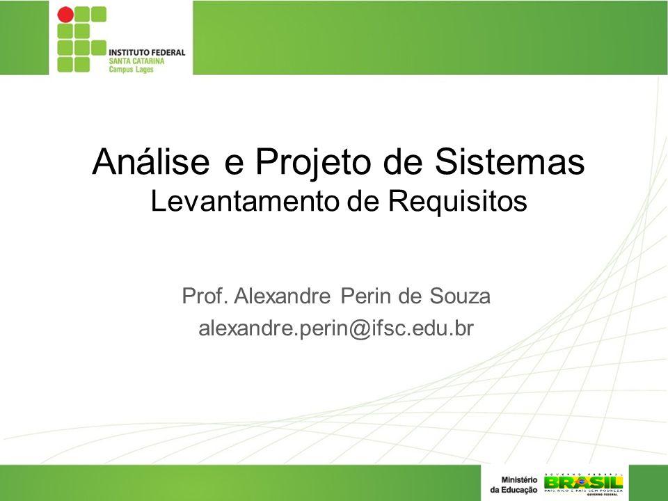 Análise e Projeto de Sistemas Levantamento de Requisitos Prof.