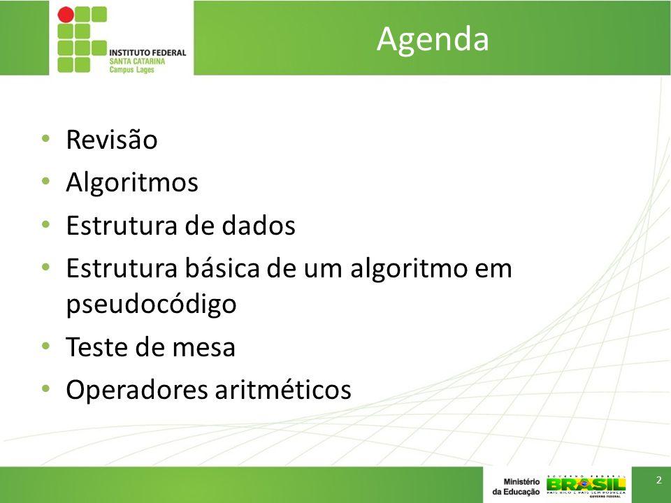 Agenda Revisão Algoritmos Estrutura de dados Estrutura básica de um algoritmo em pseudocódigo Teste de mesa Operadores aritméticos 2