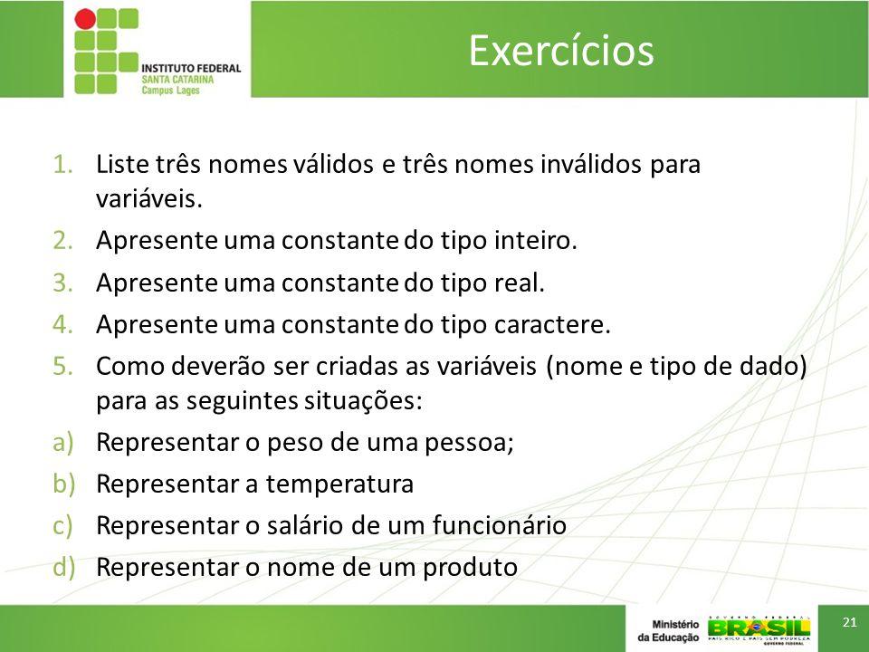 Exercícios 1.Liste três nomes válidos e três nomes inválidos para variáveis.