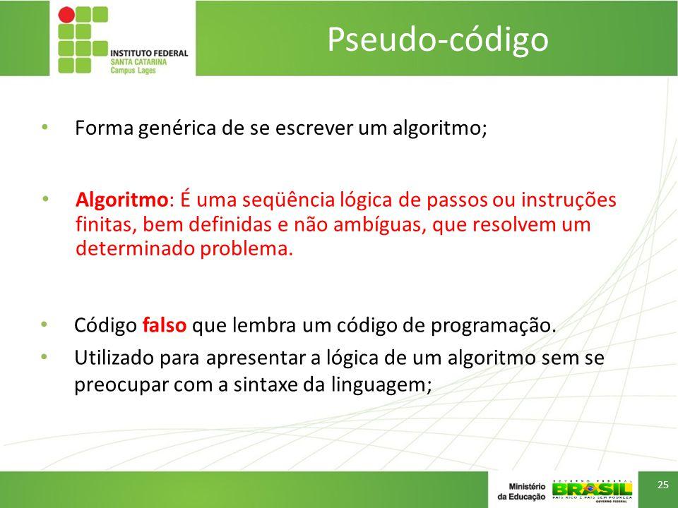 Pseudo-código Forma genérica de se escrever um algoritmo; 25 Código falso que lembra um código de programação.
