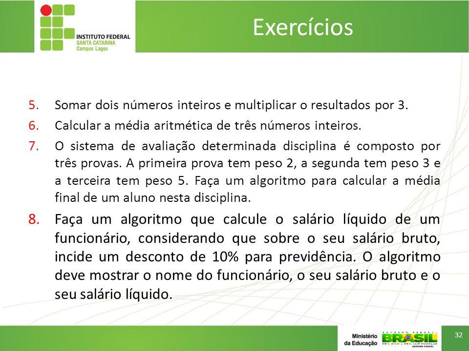 5.Somar dois números inteiros e multiplicar o resultados por 3.