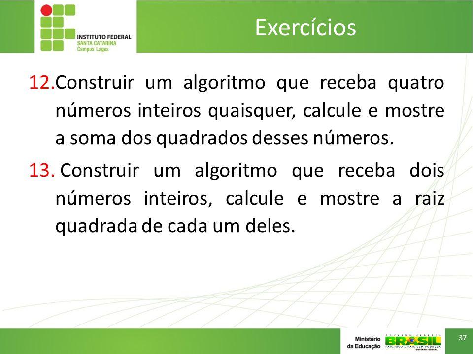 12.Construir um algoritmo que receba quatro números inteiros quaisquer, calcule e mostre a soma dos quadrados desses números.