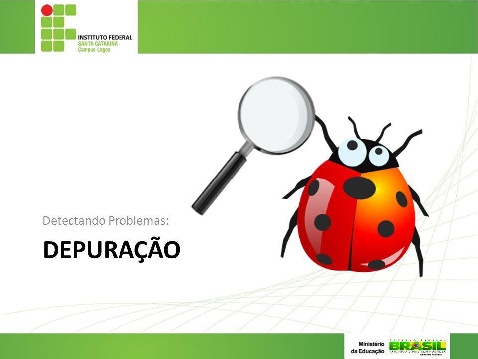 DEPURAÇÃO Detectando Problemas: