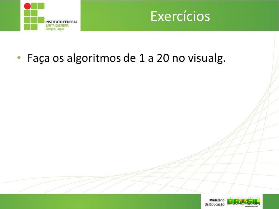 Exercícios Faça os algoritmos de 1 a 20 no visualg.