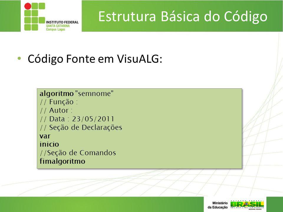 Estrutura Básica do Código Código Fonte em VisuALG: algoritmo