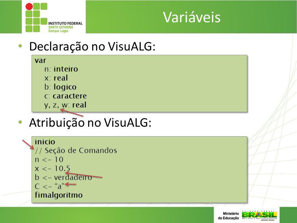 Variáveis Declaração no VisuALG: Atribuição no VisuALG: var n: inteiro x: real b: logico c: caractere y, z, w: real var n: inteiro x: real b: logico c