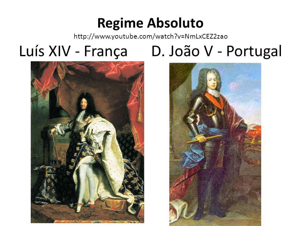 Regime Absoluto http://www.youtube.com/watch?v=NmLxCEZ2zao Luís XIV - França D. João V - Portugal