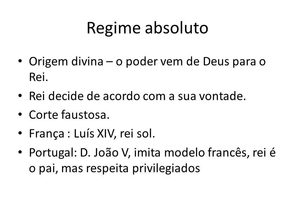 Regime absoluto Origem divina – o poder vem de Deus para o Rei. Rei decide de acordo com a sua vontade. Corte faustosa. França : Luís XIV, rei sol. Po