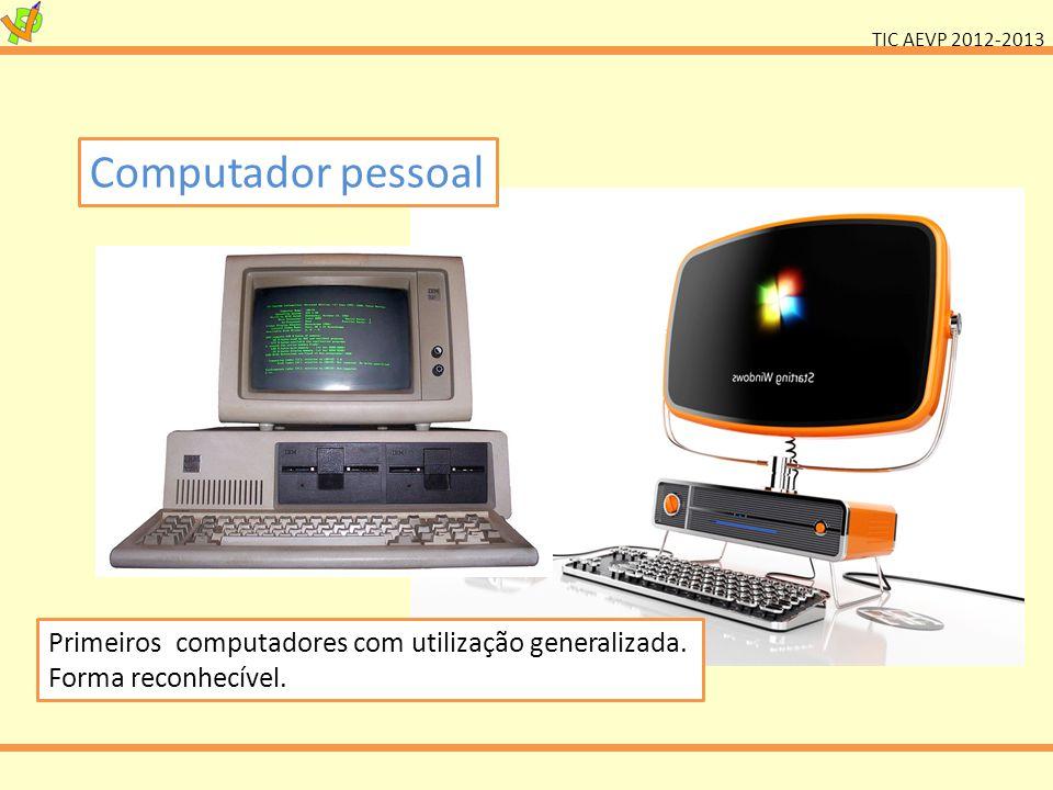 TIC AEVP 2012-2013 Computador pessoal Primeiros computadores com utilização generalizada.