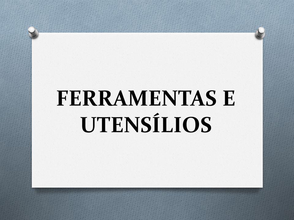 FERRAMENTAS E UTENSÍLIOS