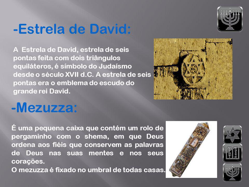 -Estrela de David: A Estrela de David, estrela de seis pontas feita com dois triângulos equiláteros, é símbolo do Judaísmo desde o século XVII d.C. A