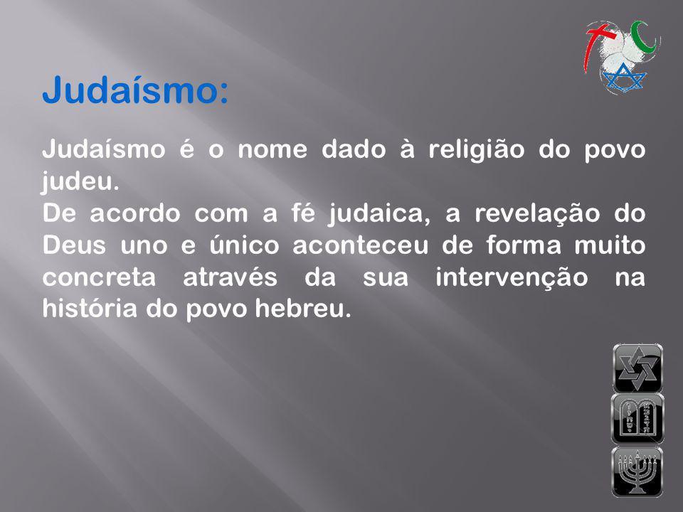 Judaísmo: Judaísmo é o nome dado à religião do povo judeu. De acordo com a fé judaica, a revelação do Deus uno e único aconteceu de forma muito concre