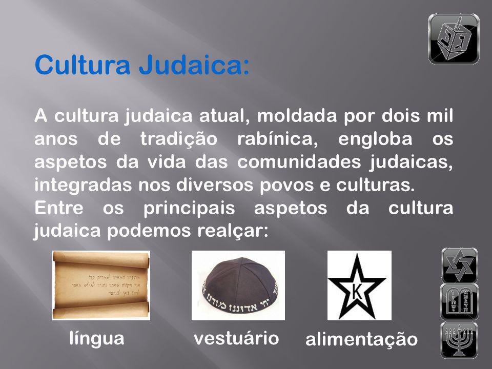 Cultura Judaica: A cultura judaica atual, moldada por dois mil anos de tradição rabínica, engloba os aspetos da vida das comunidades judaicas, integra