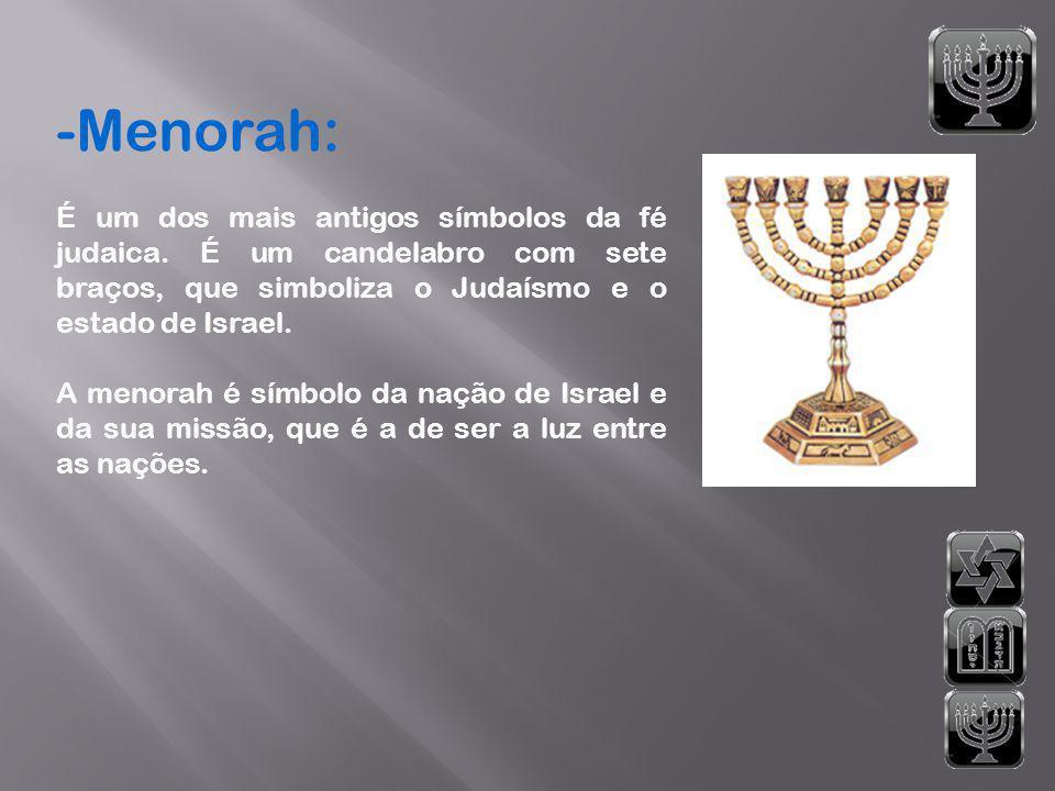 -Menorah: É um dos mais antigos símbolos da fé judaica. É um candelabro com sete braços, que simboliza o Judaísmo e o estado de Israel. A menorah é sí