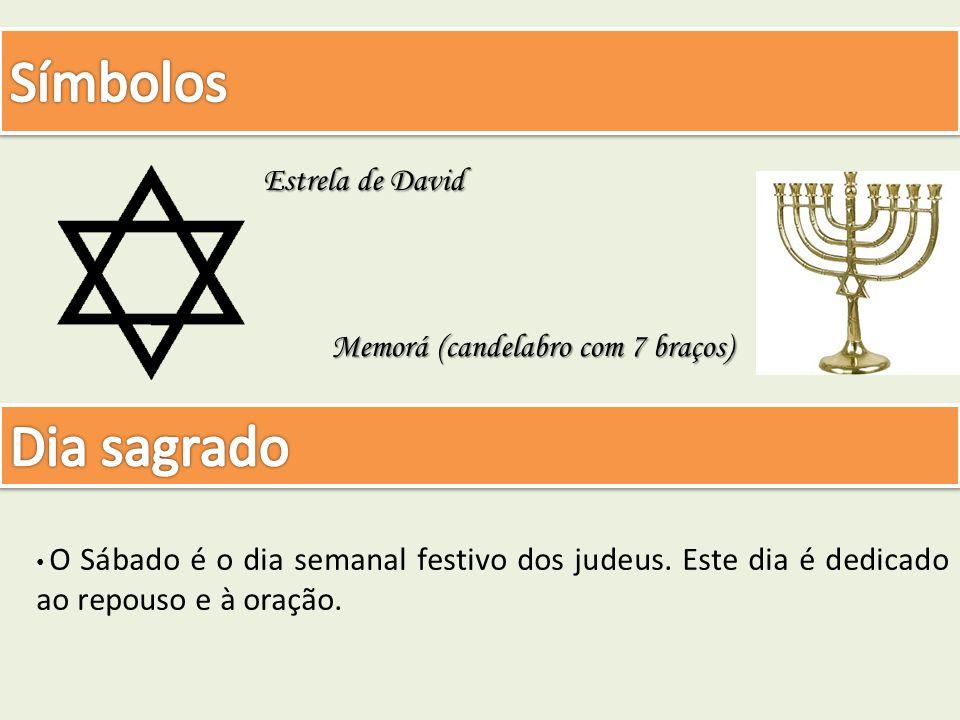 Estrela de David O Sábado é o dia semanal festivo dos judeus. Este dia é dedicado ao repouso e à oração. Memorá (candelabro com 7 braços)