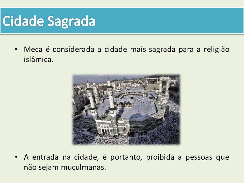 Meca é considerada a cidade mais sagrada para a religião islâmica. A entrada na cidade, é portanto, proibida a pessoas que não sejam muçulmanas.