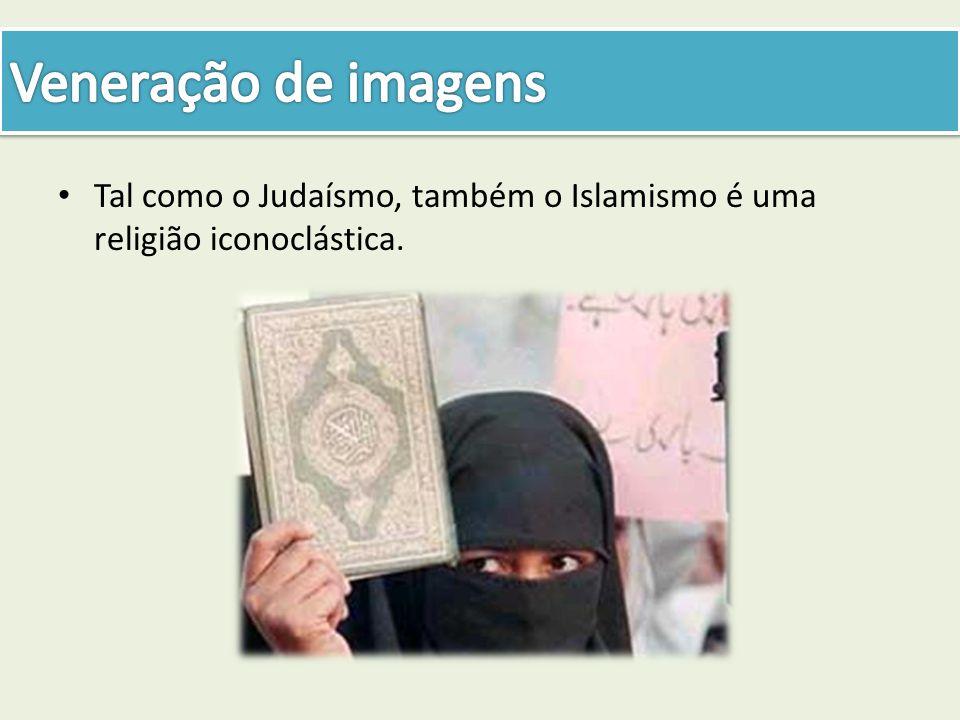 Tal como o Judaísmo, também o Islamismo é uma religião iconoclástica.