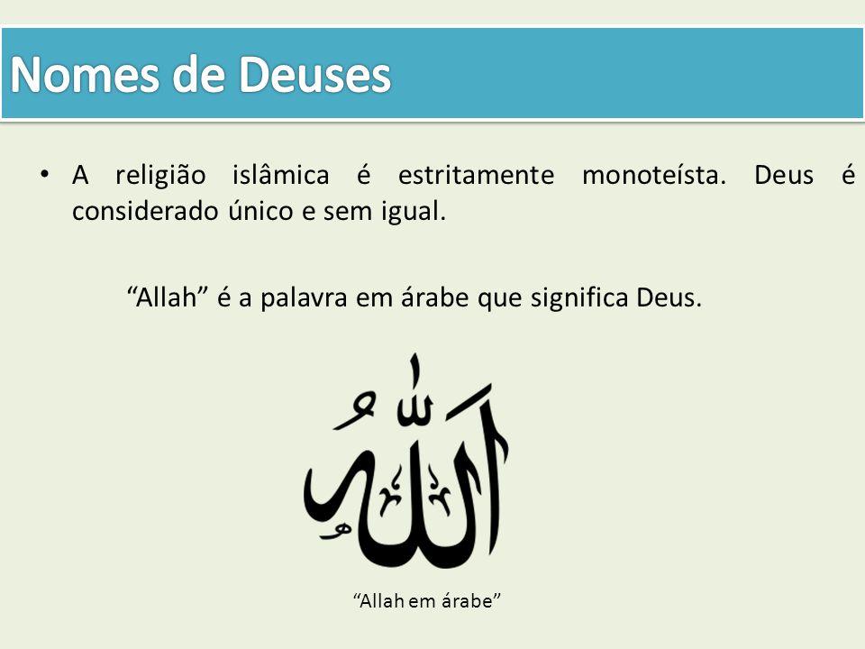 A religião islâmica é estritamente monoteísta. Deus é considerado único e sem igual. Allah é a palavra em árabe que significa Deus. Allah em árabe