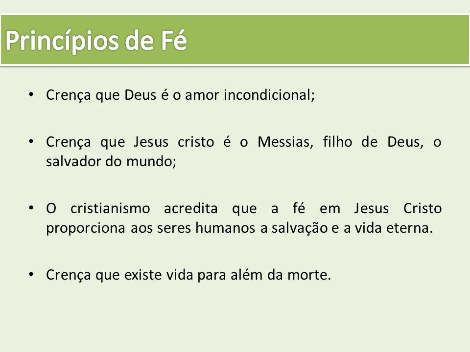 Crença que Deus é o amor incondicional; Crença que Jesus cristo é o Messias, filho de Deus, o salvador do mundo; O cristianismo acredita que a fé em J