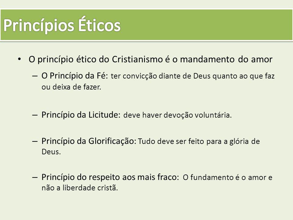O princípio ético do Cristianismo é o mandamento do amor – O Princípio da Fé: ter convicção diante de Deus quanto ao que faz ou deixa de fazer. – Prin