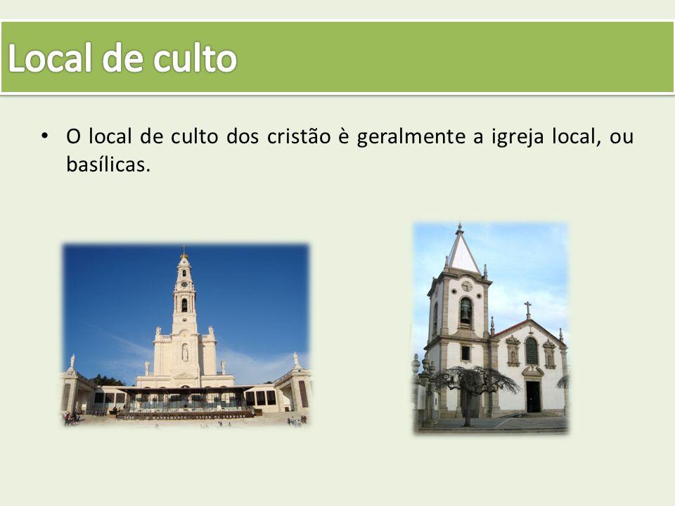 O local de culto dos cristão è geralmente a igreja local, ou basílicas.