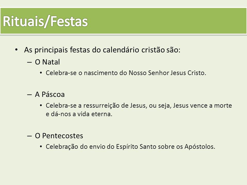 As principais festas do calendário cristão são: – O Natal Celebra-se o nascimento do Nosso Senhor Jesus Cristo. – A Páscoa Celebra-se a ressurreição d